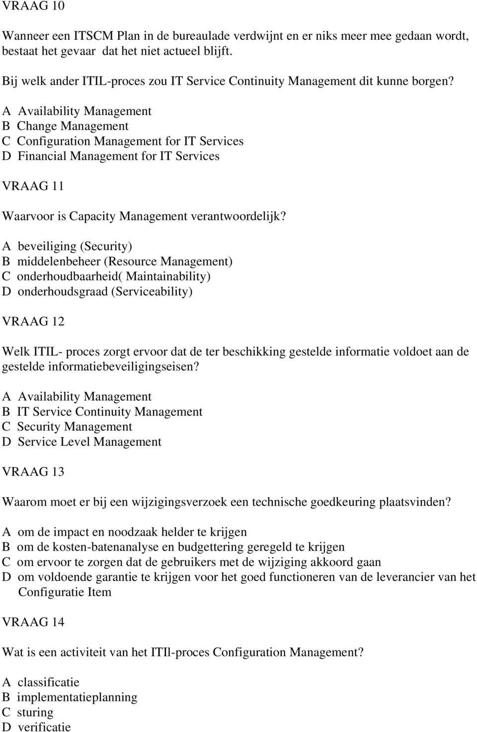 A Availability Management B Change Management C Configuration Management for IT Services D Financial Management for IT Services VRAAG 11 Waarvoor is Capacity Management verantwoordelijk?