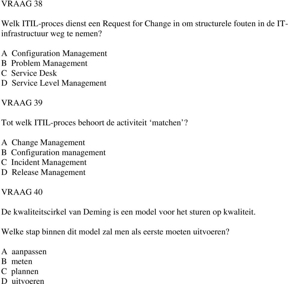 A Change Management B Configuration management C Incident Management VRAAG 40 De kwaliteitscirkel van Deming is een model