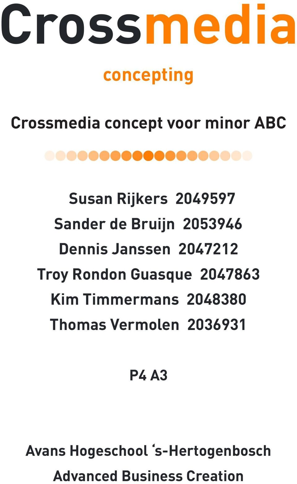 Troy Rondon Guasque 2047863 Kim Timmermans 2048380 Thomas Vermolen
