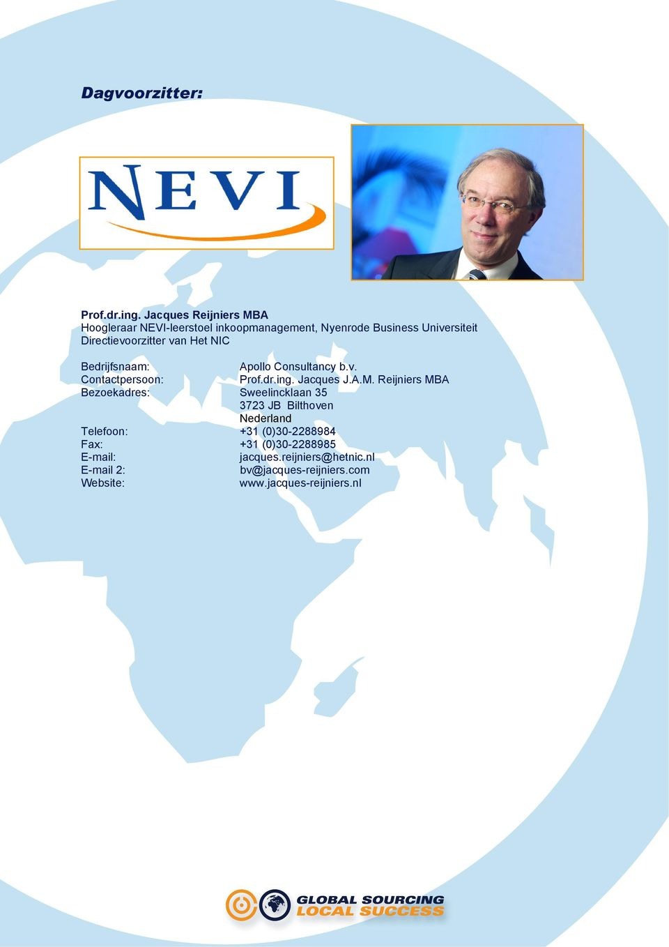 Bedrijfsnaam: Apollo Consultancy b.v. Contactpersoon: Prof.dr.ing. Jacques J.A.M.