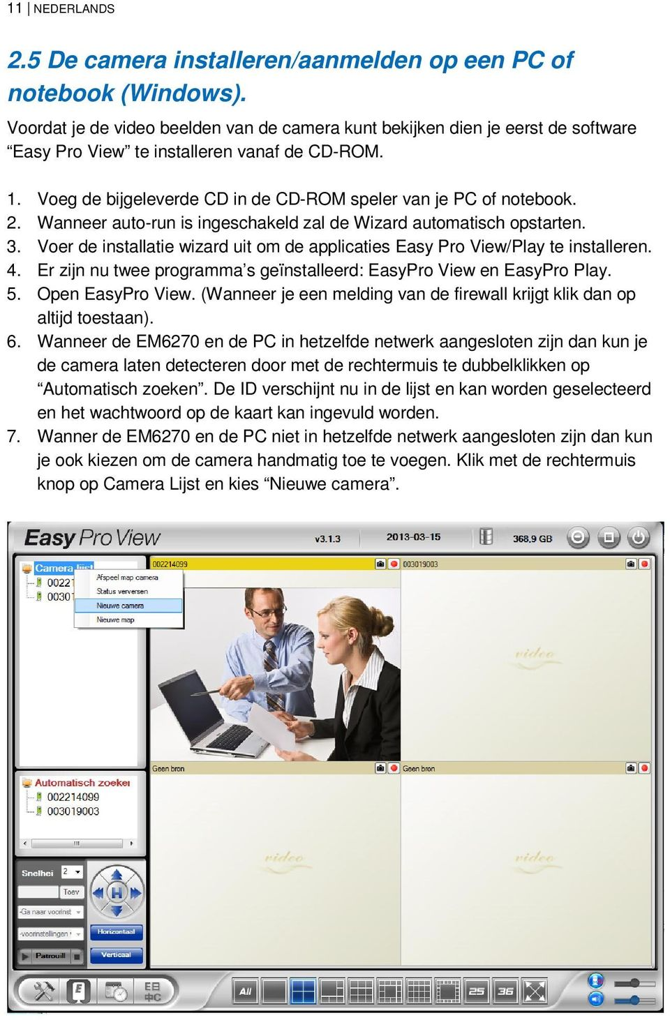 Wanneer auto-run is ingeschakeld zal de Wizard automatisch opstarten. 3. Voer de installatie wizard uit om de applicaties Easy Pro View/Play te installeren. 4.