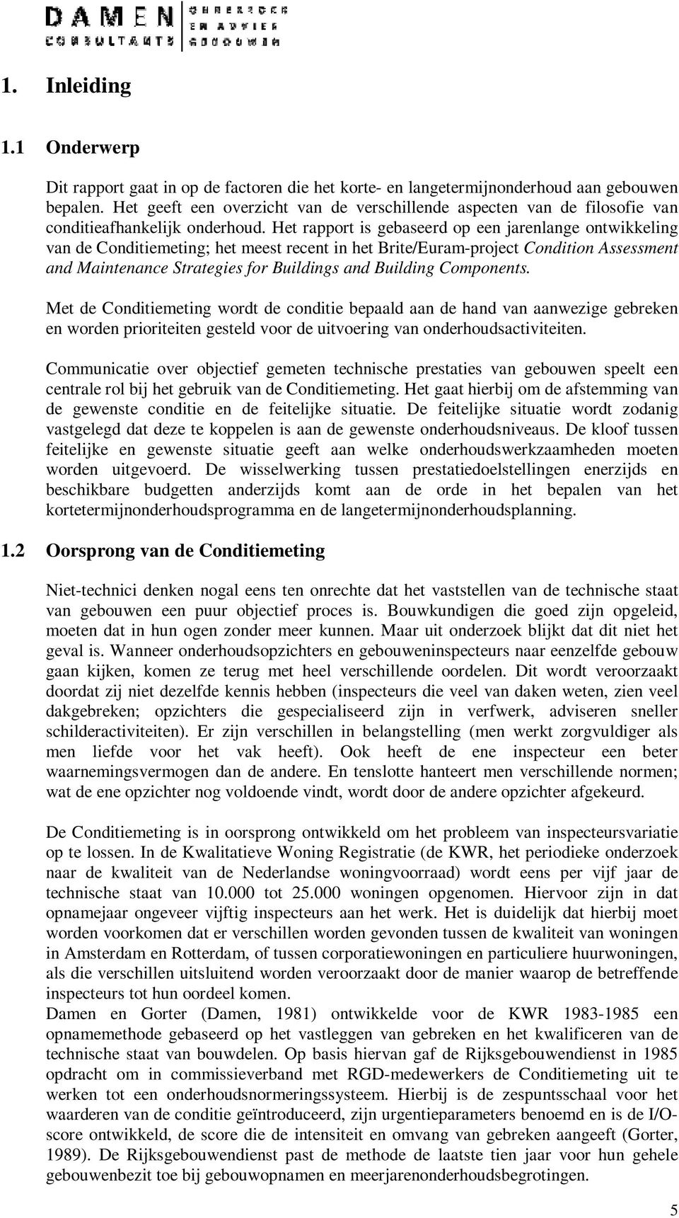 Het rapport is gebaseerd op een jarenlange ontwikkeling van de Conditiemeting; het meest recent in het Brite/Euram-project Condition Assessment and Maintenance Strategies for Buildings and Building