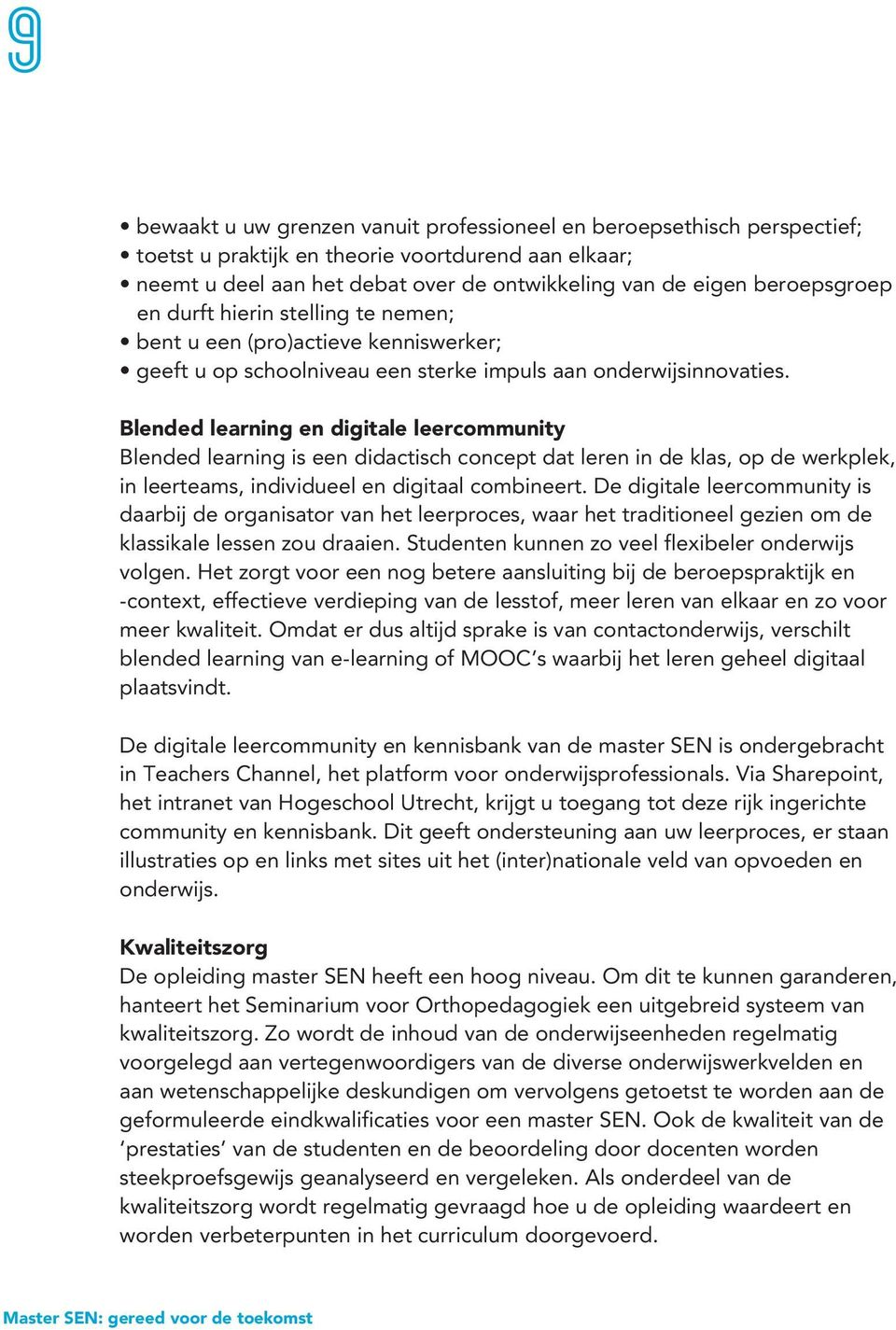 Blended learning en digitale leercommunity Blended learning is een didactisch concept dat leren in de klas, op de werkplek, in leerteams, individueel en digitaal combineert.