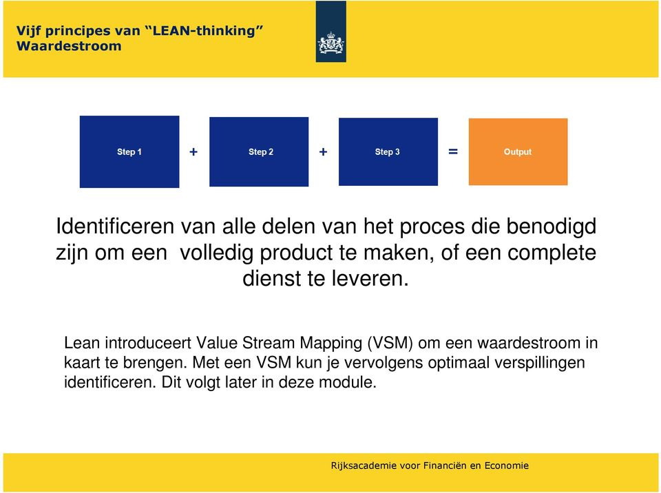 Lean introduceert Value Stream Mapping (VSM) om een waardestroom in kaart te brengen.