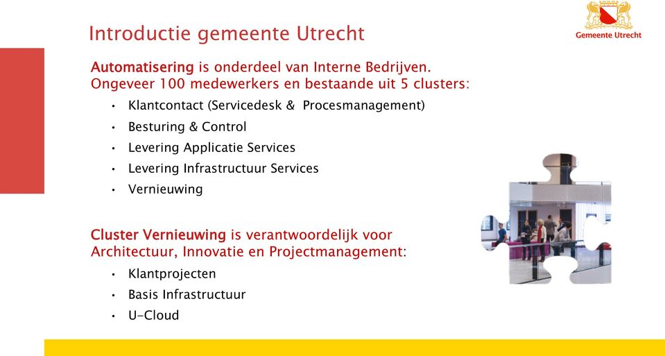 Besturing & Control Levering Applicatie Services Levering Infrastructuur Services Vernieuwing Cluster