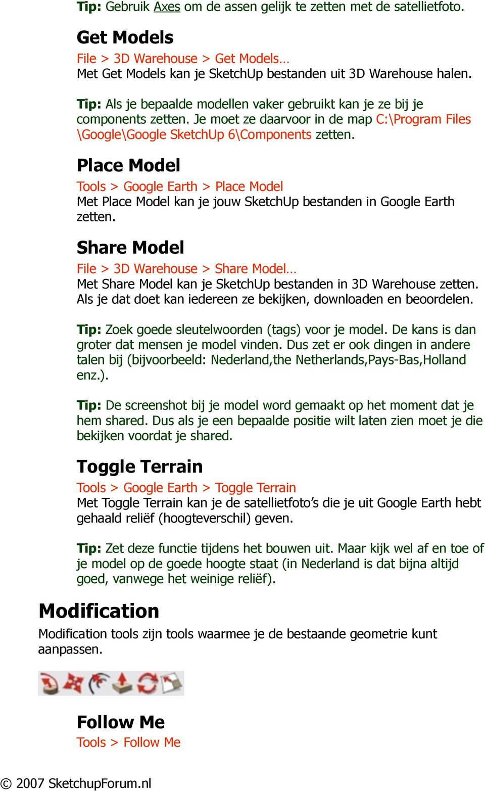 Place Model Tools > Google Earth > Place Model Met Place Model kan je jouw SketchUp bestanden in Google Earth zetten.