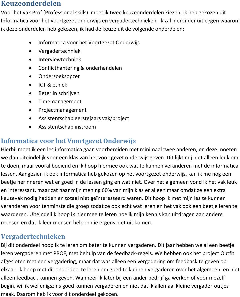 Conflicthantering & onderhandelen Onderzoeksopzet ICT & ethiek Beter in schrijven Timemanagement Projectmanagement Assistentschap eerstejaars vak/project Assistentschap instroom Informatica voor het