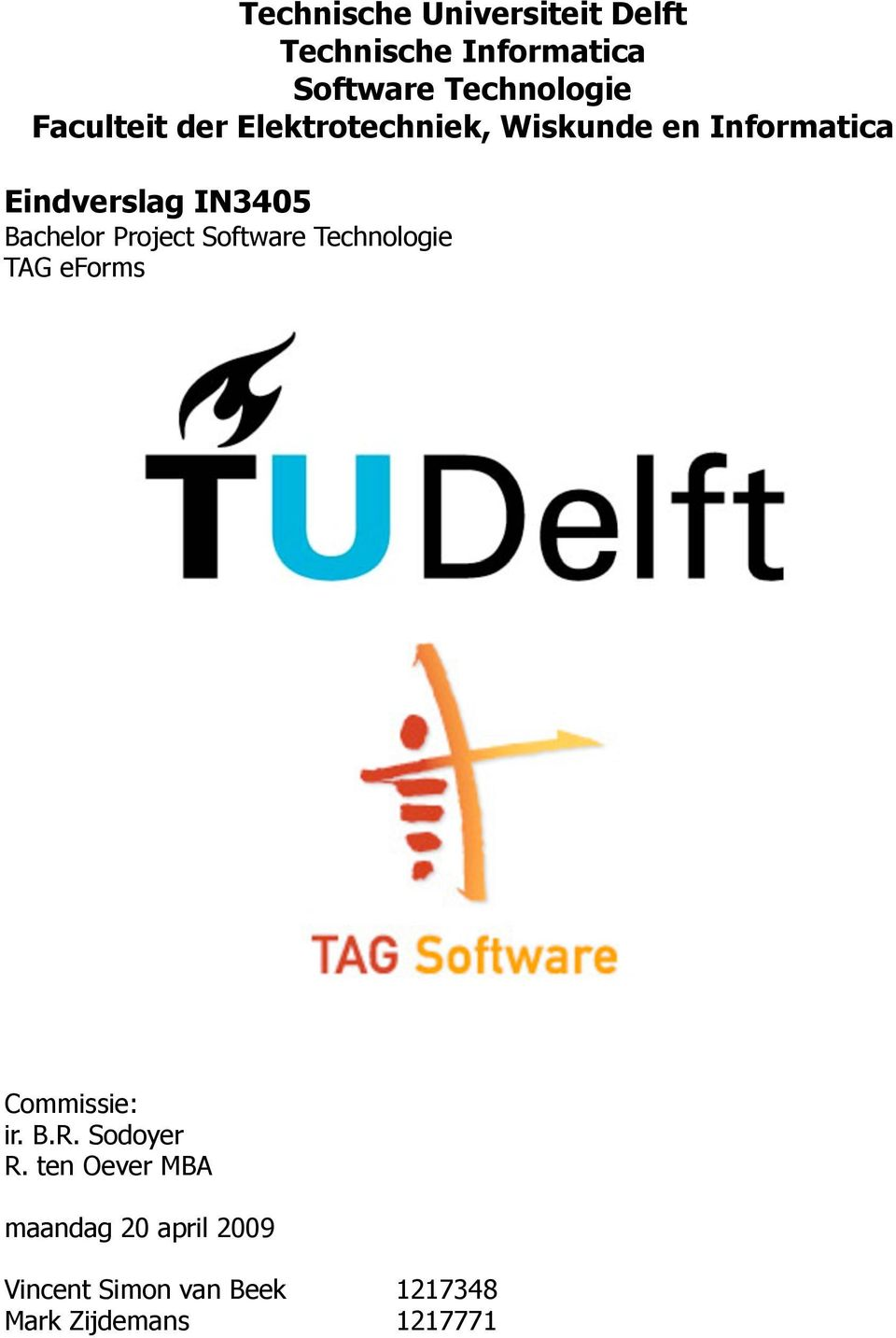 Bachelor Project Software Technologie TAG eforms Commissie: ir. B.R. Sodoyer R.