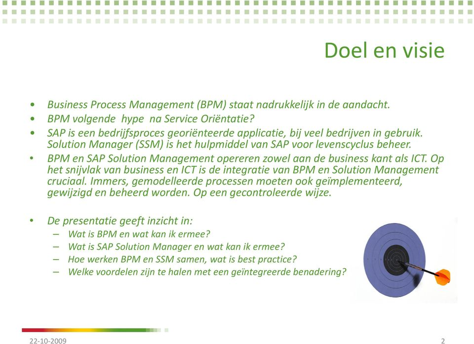 BPM en SAP Solution Management opereren zowel aan de business kant als ICT. Op het snijvlak van business en ICT is de integratie van BPM en Solution Management cruciaal.