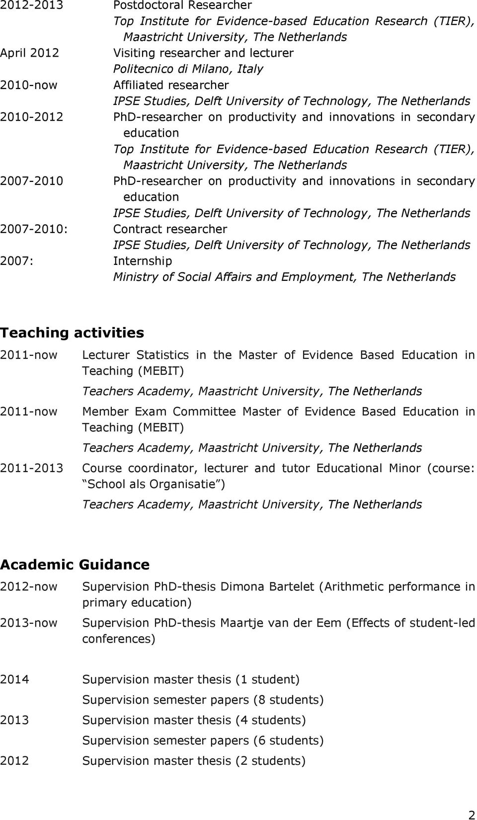 (TIER), 2007-2010 PhD-researcher on productivity and innovations in secondary education IPSE Studies, Delft University of Technology, The Netherlands 2007-2010: Contract researcher IPSE Studies,