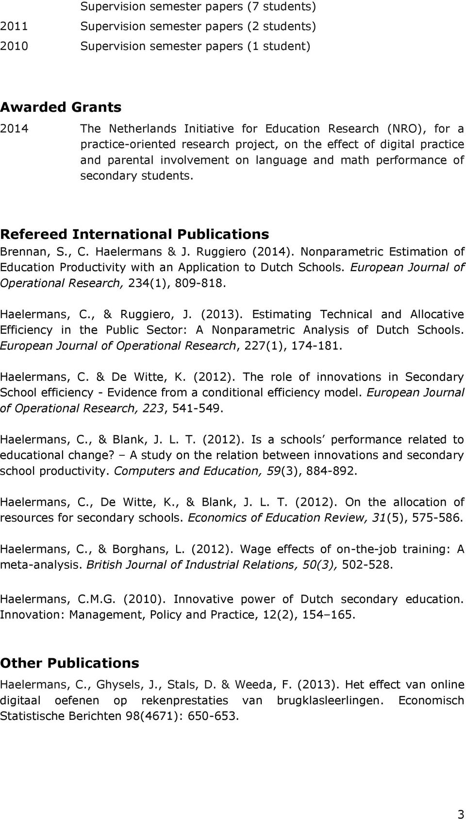 Refereed International Publications Brennan, S., C. Haelermans & J. Ruggiero (2014). Nonparametric Estimation of Education Productivity with an Application to Dutch Schools.