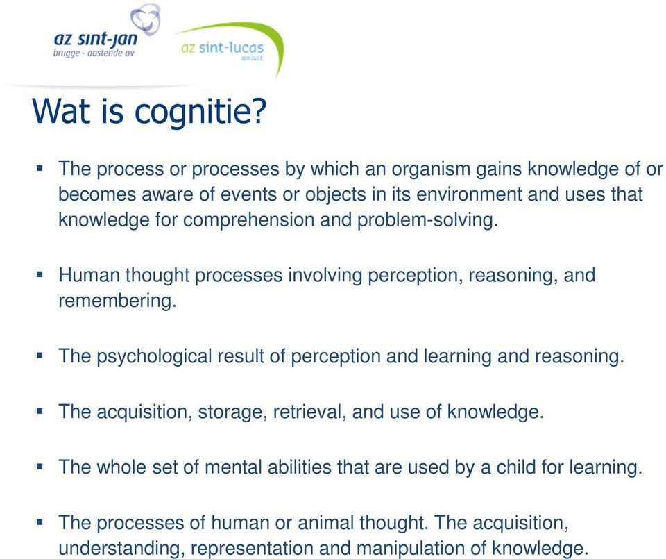 for comprehension and problem-solving. Human thought processes involving perception, reasoning, and remembering.