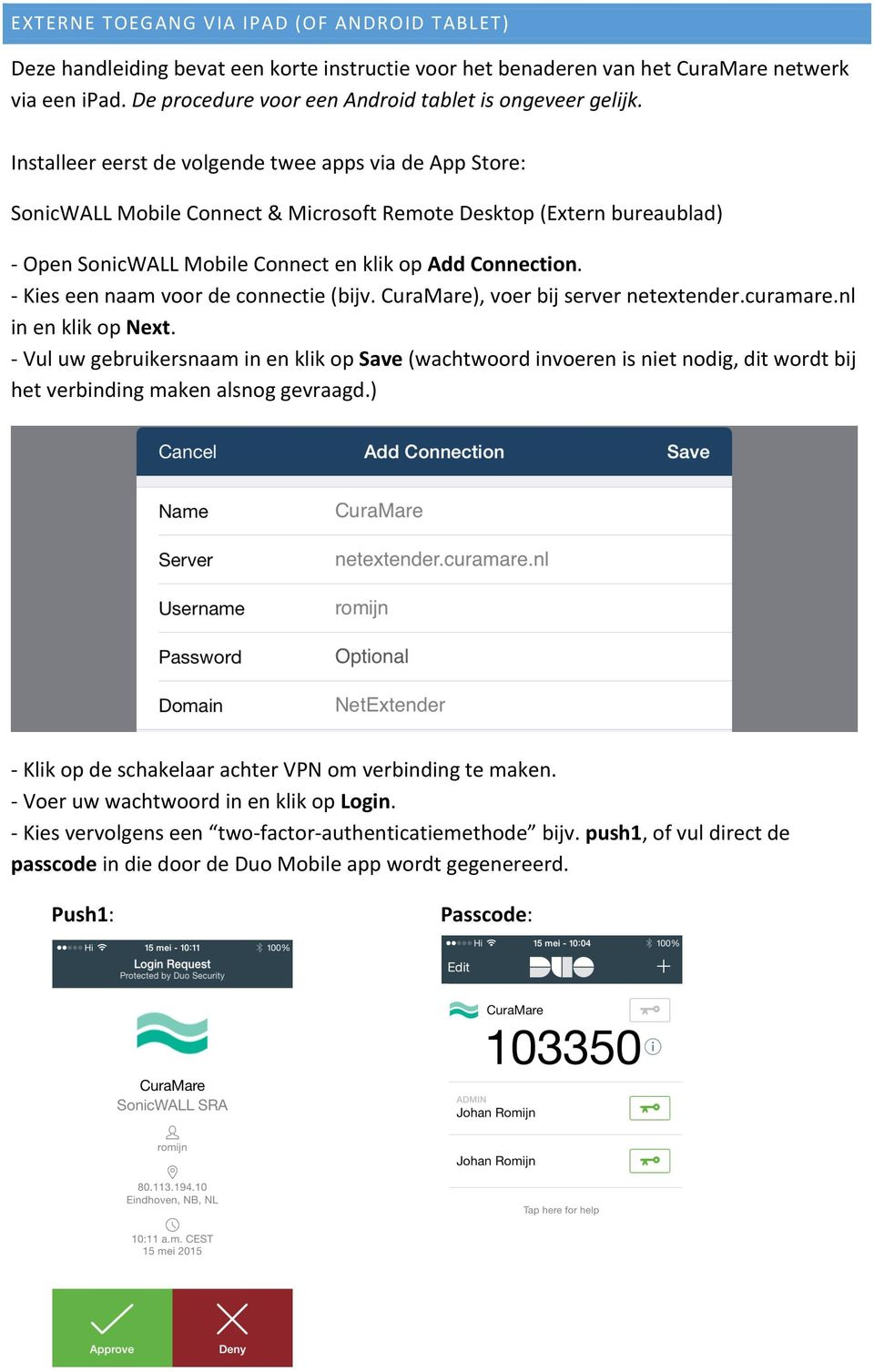 Installeer eerst de volgende twee apps via de App Store: SonicWALL Mobile Connect & Microsoft Remote Desktop (Extern bureaublad) - Open SonicWALL Mobile Connect en klik op Add Connection.