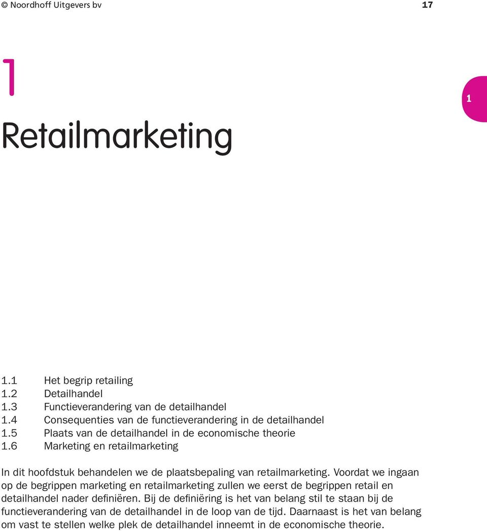 Marketing en retailmarketing In dit hoofdstuk behandelen we de plaatsbepaling van retailmarketing.