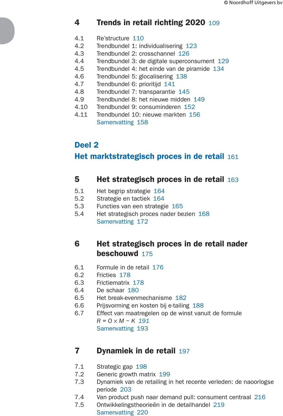 Trendbundel 0: nieuwe markten Samenvatting Deel Het marktstrategisch proces in de retail Het strategisch proces in de retail. Het begrip strategie. Strategie en tactiek. Functies van een strategie.