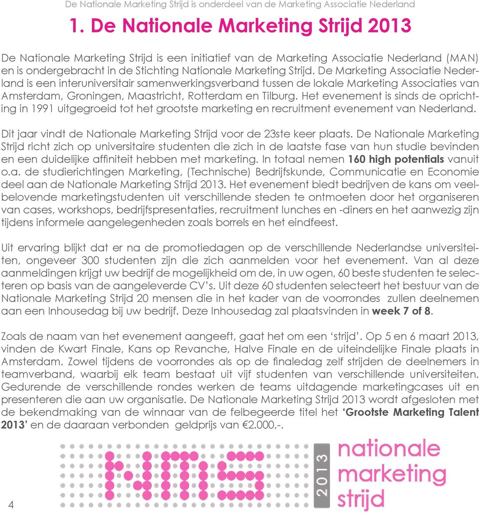 Het evenement is sinds de oprichting in 1991 uitgegroeid tot het grootste marketing en recruitment evenement van Nederland. Dit jaar vindt de Nationale Marketing Strijd voor de 23ste keer plaats.