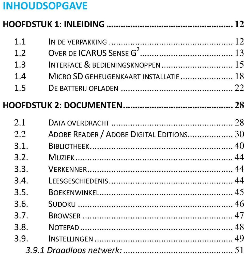 .. 28 2.1 DATA OVERDRACHT... 28 2.2 ADOBE READER / ADOBE DIGITAL EDITIONS... 30 3.1. BIBLIOTHEEK... 40 3.2. MUZIEK... 44 3.3. VERKENNER.