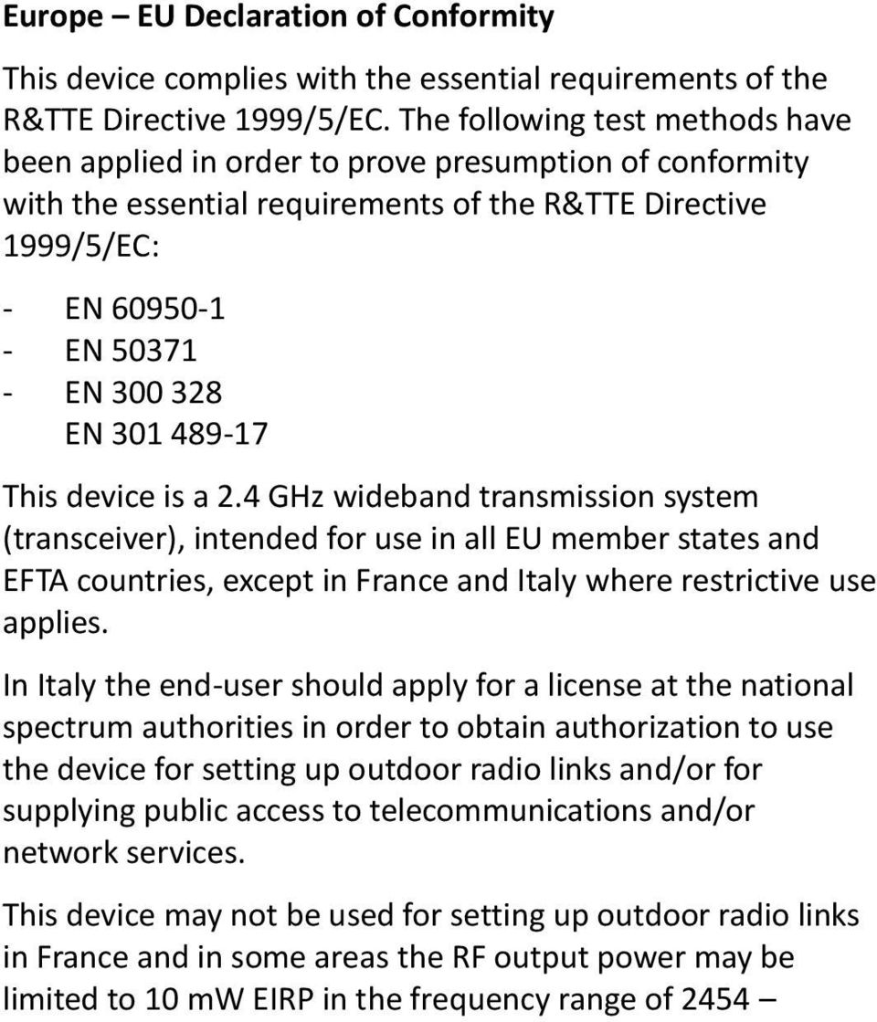 489-17 This device is a 2.4 GHz wideband transmission system (transceiver), intended for use in all EU member states and EFTA countries, except in France and Italy where restrictive use applies.