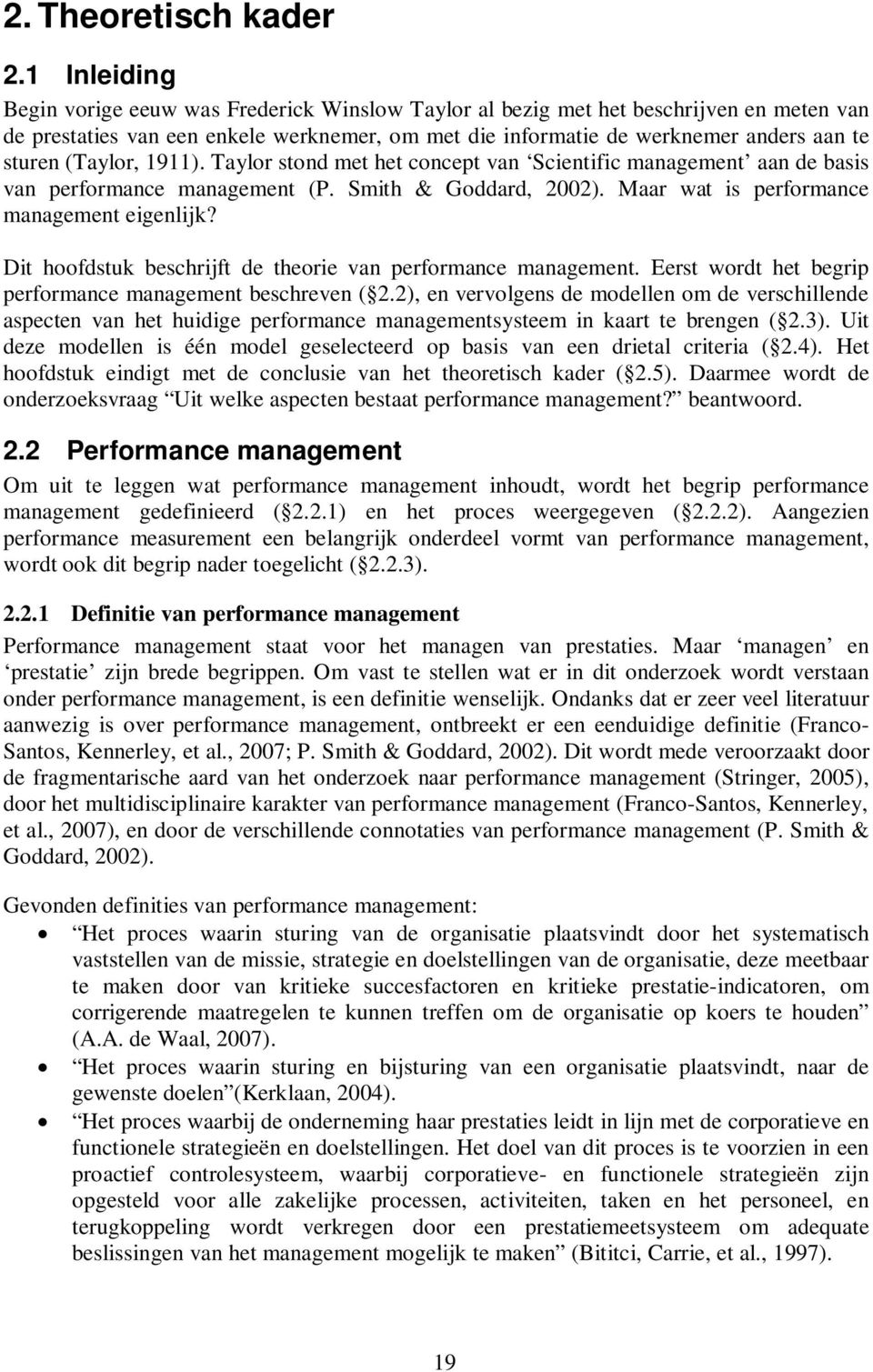 (Taylor, 1911). Taylor stond met het concept van Scientific management aan de basis van performance management (P. Smith & Goddard, 2002). Maar wat is performance management eigenlijk?