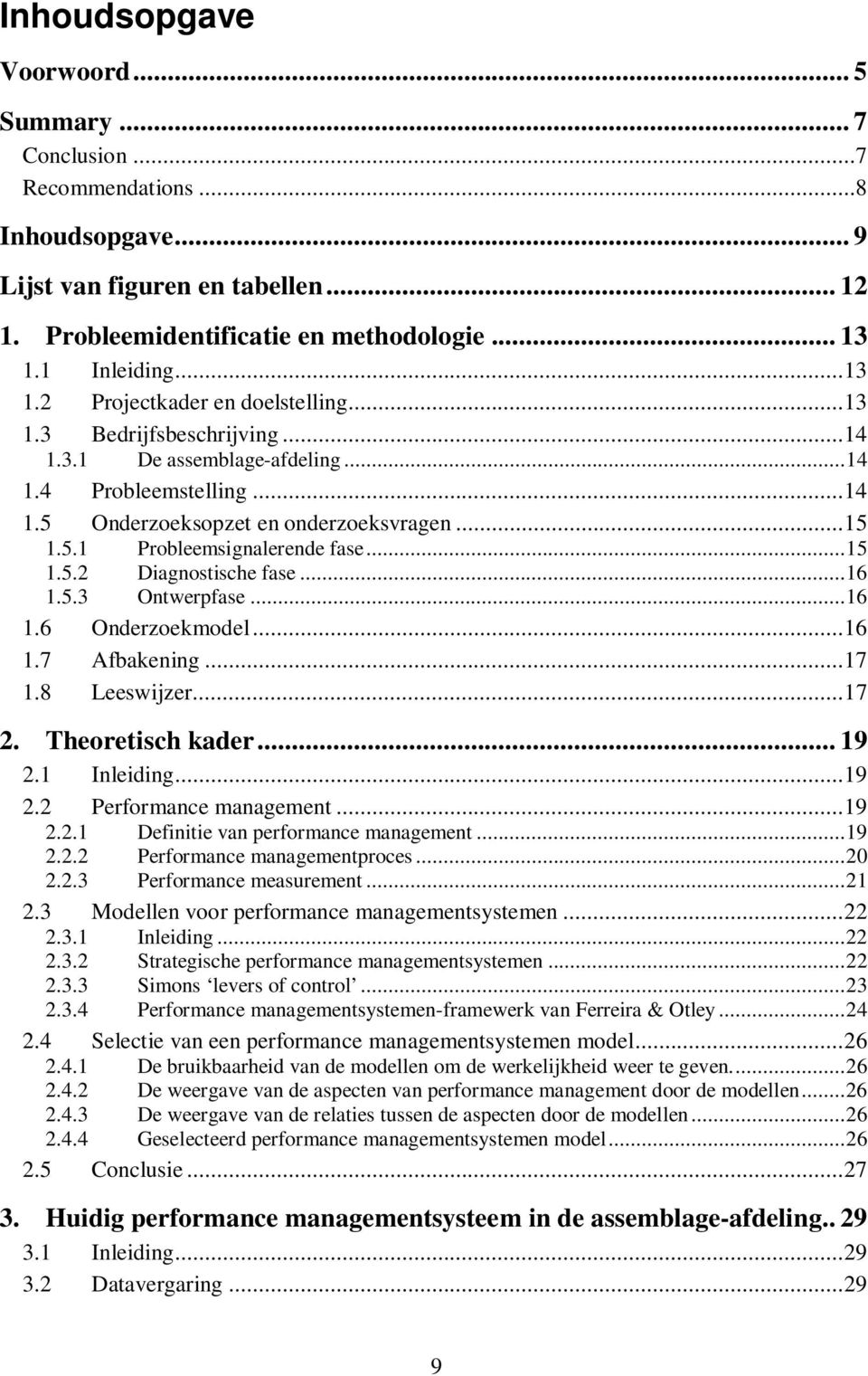 ..15 1.5.2 Diagnostische fase...16 1.5.3 Ontwerpfase...16 1.6 Onderzoekmodel...16 1.7 Afbakening...17 1.8 Leeswijzer...17 2. Theoretisch kader... 19 2.1 Inleiding...19 2.2 Performance management...19 2.2.1 Definitie van performance management.