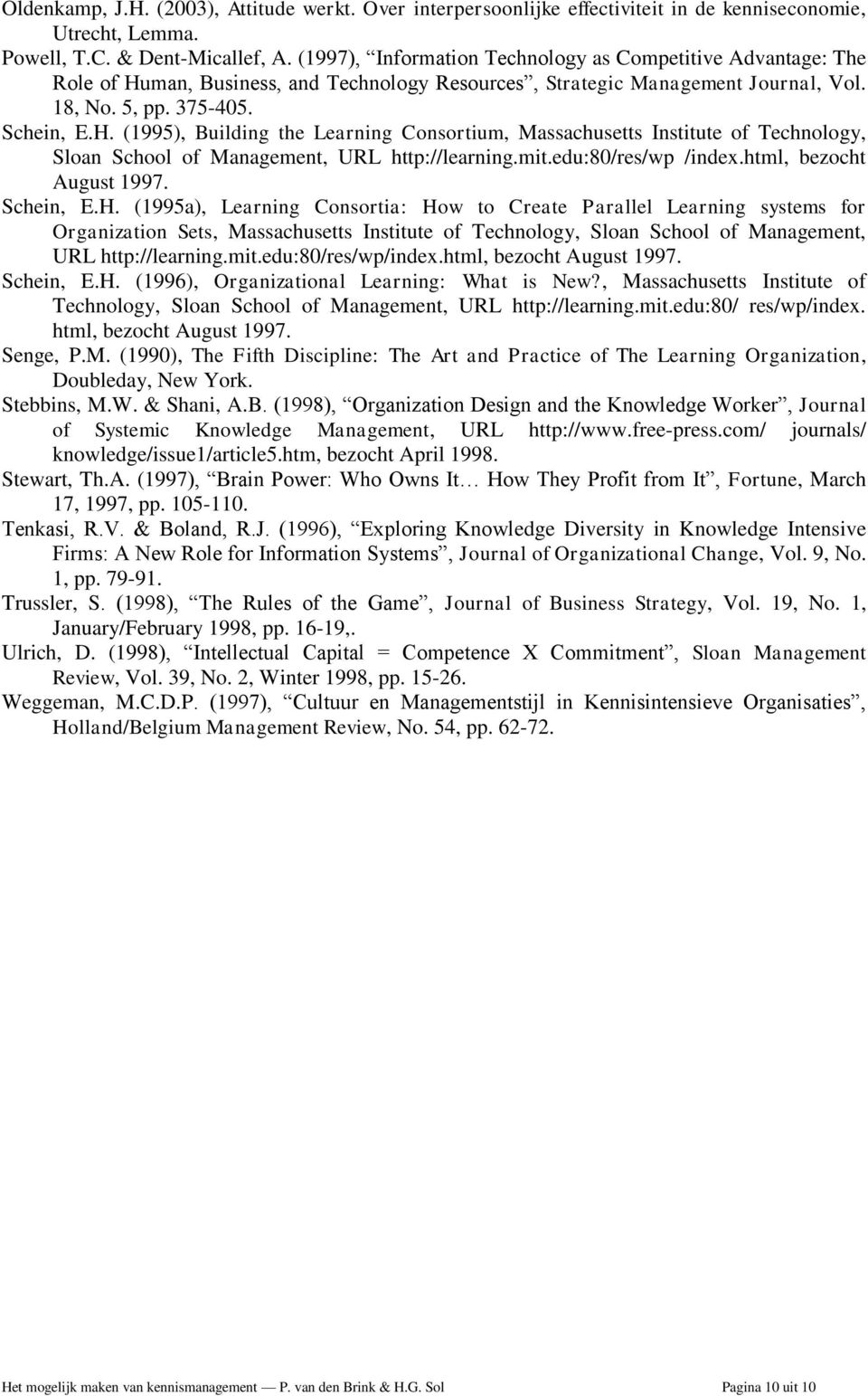 man, Business, and Technology Resources, Strategic Management Journal, Vol. 18, No. 5, pp. 375-405. Schein, E.H.
