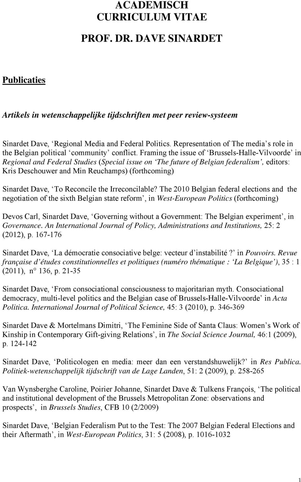 Framing the issue of Brussels-Halle-Vilvoorde in Regional and Federal Studies (Special issue on The future of Belgian federalism, editors: Kris Deschouwer and Min Reuchamps) (forthcoming) Sinardet