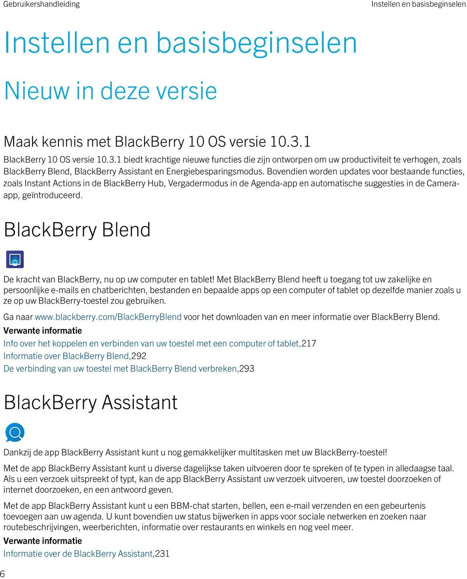 Bovendien worden updates voor bestaande functies, zoals Instant Actions in de BlackBerry Hub, Vergadermodus in de Agenda-app en automatische suggesties in de Cameraapp, geïntroduceerd.