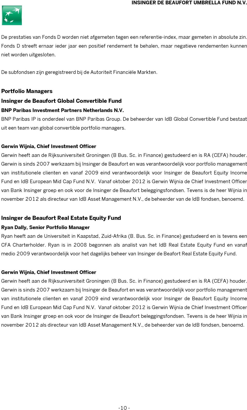 Portfolio Managers Insinger de Beaufort Global Convertible Fund BNP Paribas Investment Partners Netherlands N.V. BNP Paribas IP is onderdeel van BNP Paribas Group.