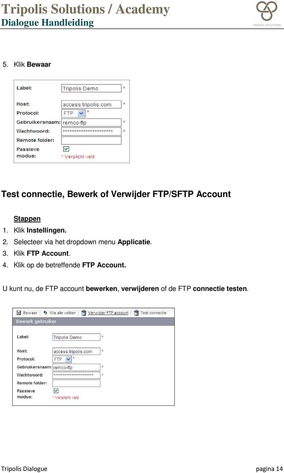 Klik FTP Account. 4. Klik op de betreffende FTP Account.