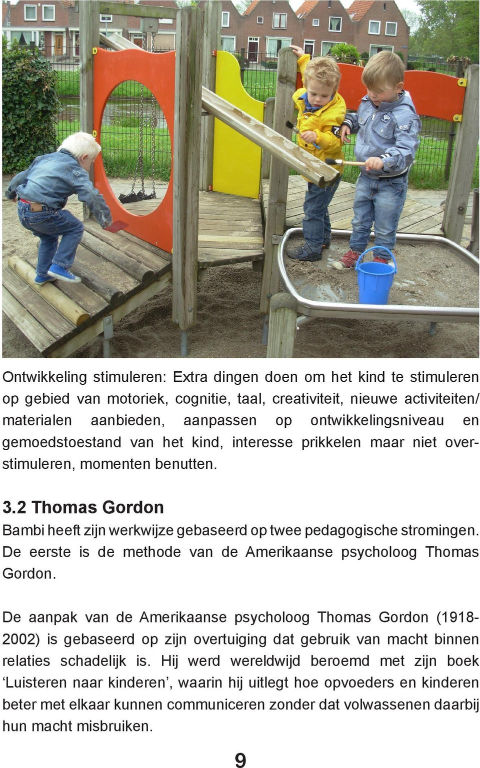 De eerste is de methode van de Amerikaanse psycholoog Thomas Gordon.