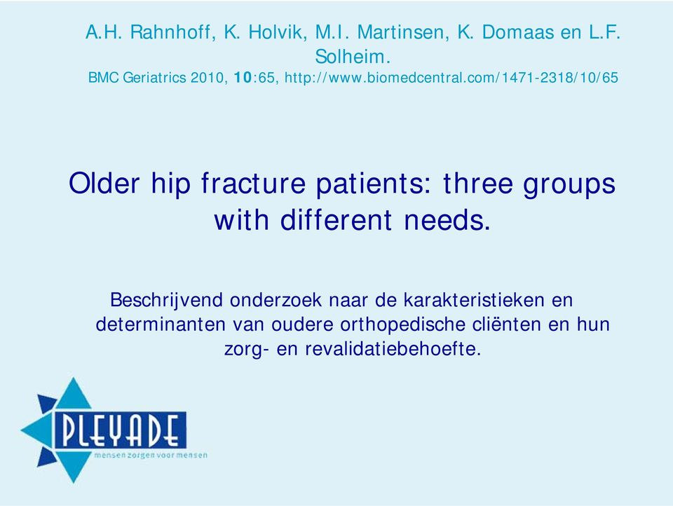 com/1471-2318/10/65 Older hip fracture patients: three groups with different needs.