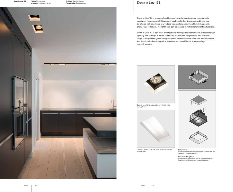 The light beam can be shaped to fulfil different lighting functions. Down in-line 153 is een reeks architecturale downlighters met vierkante of rechthoekige opening.