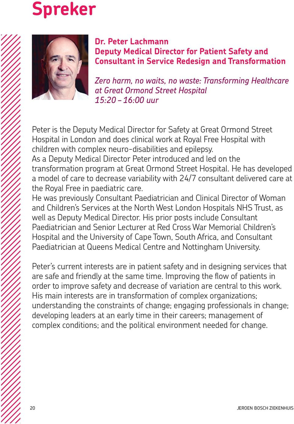 15:20 16:00 uur Peter is the Deputy Medical Director for Safety at Great Ormond Street Hospital in London and does clinical work at Royal Free Hospital with children with complex neuro-disabilities