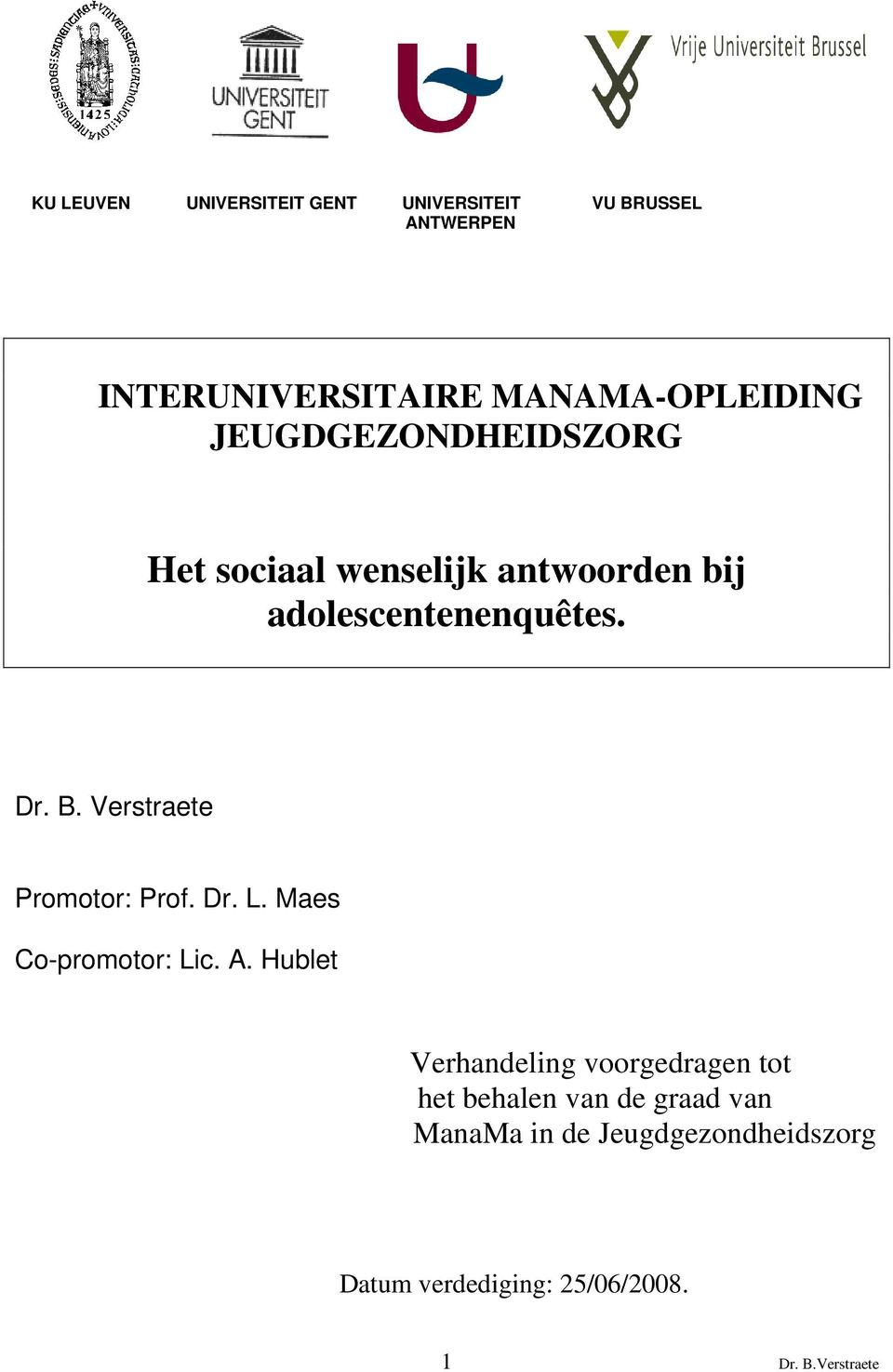 Verstraete Promotor: Prof. Dr. L. Maes Co-promotor: Lic. A.