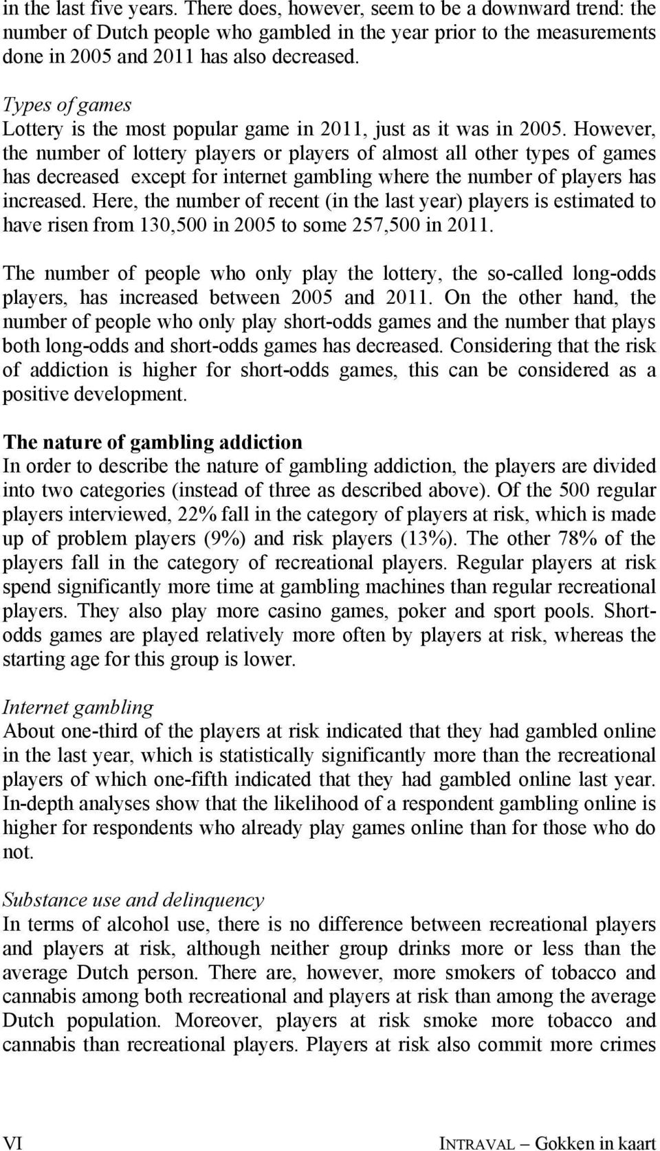 However, the number of lottery players or players of almost all other types of games has decreased except for internet gambling where the number of players has increased.
