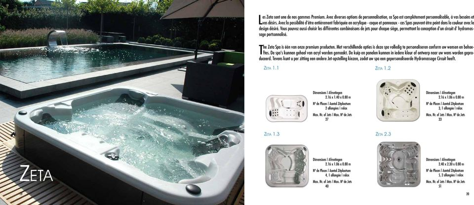 Vous pouvez aussi choisir les différentes combinaisons de jets pour chaque siège, permettant la conception d un circuit d hydromassage pertsonnalisé. The Zeta Spa is één van onze premium producten.