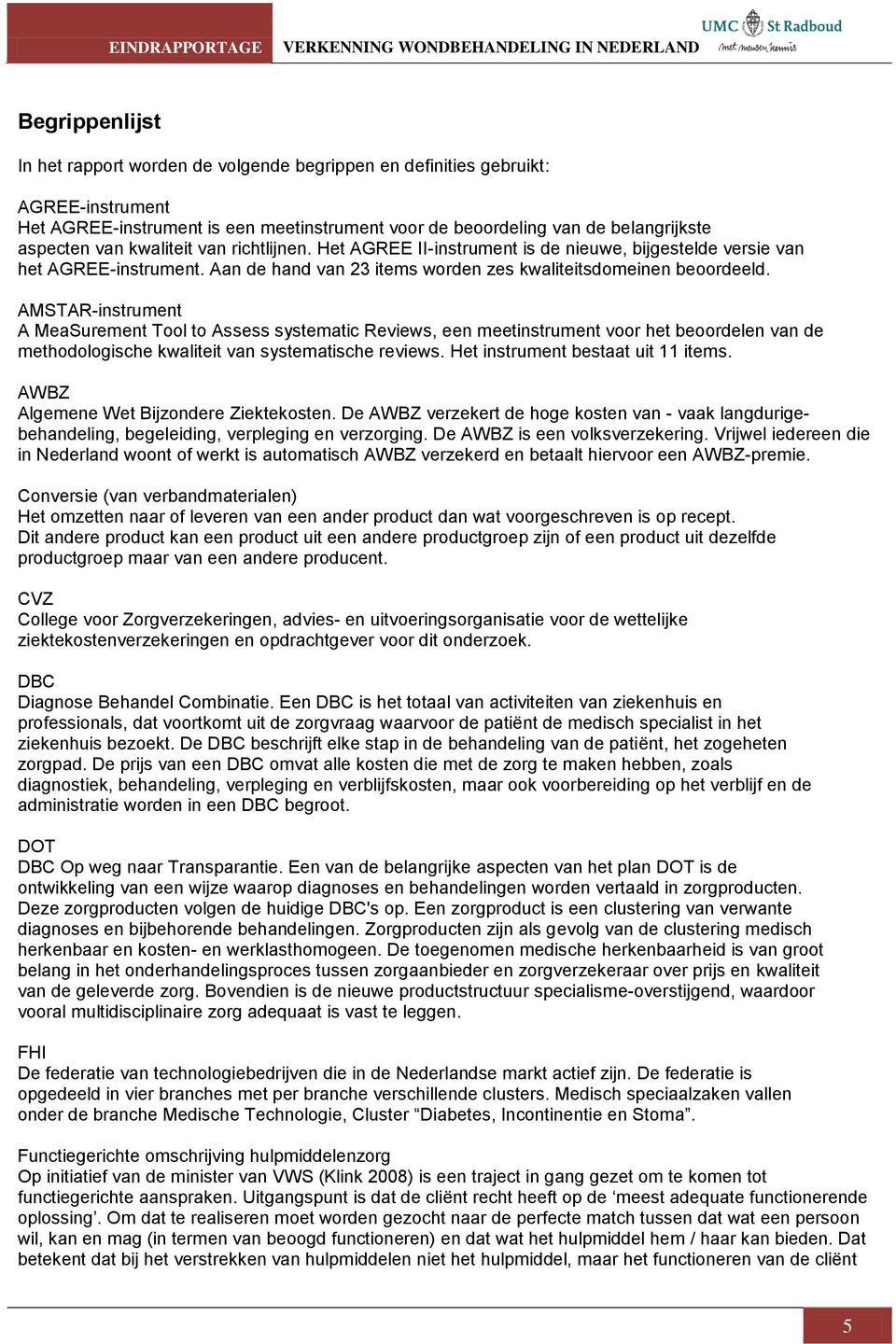 AMSTAR-instrument A MeaSurement Tool to Assess systematic Reviews, een meetinstrument voor het beoordelen van de methodologische kwaliteit van systematische reviews.