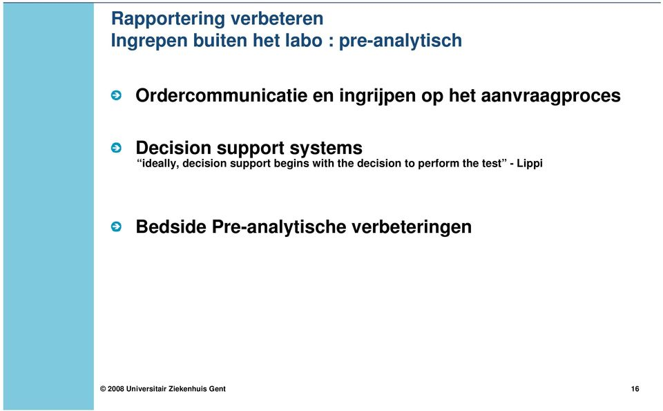 support systems ideally, decision support begins with the decision