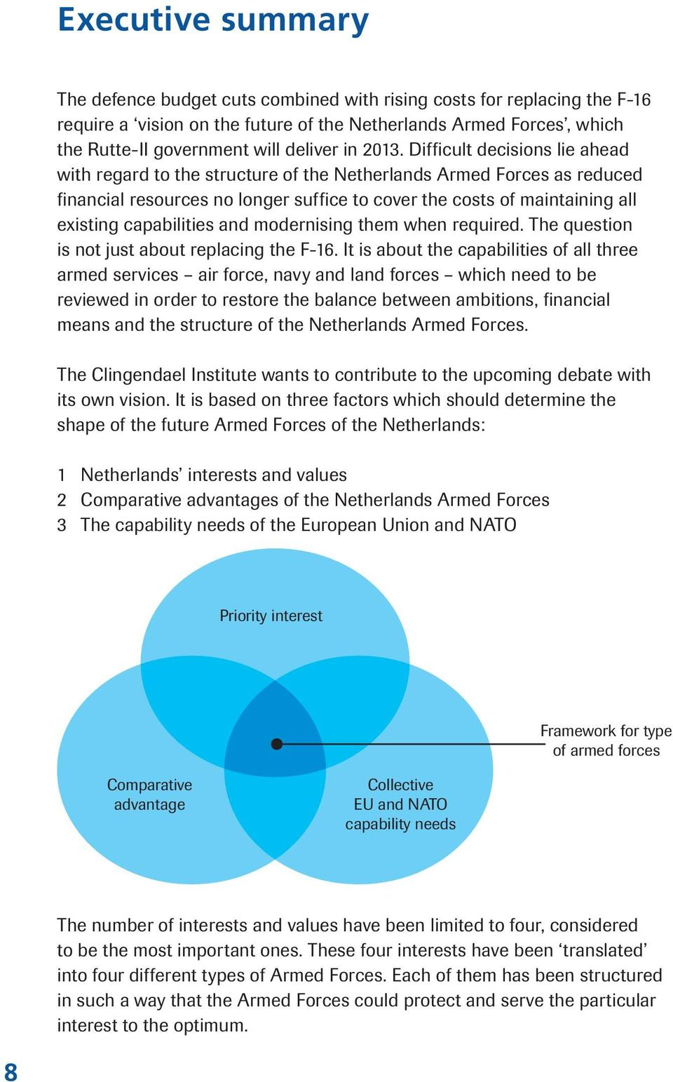 Difficult decisions lie ahead with regard to the structure of the Netherlands Armed Forces as reduced financial resources no longer suffice to cover the costs of maintaining all existing capabilities