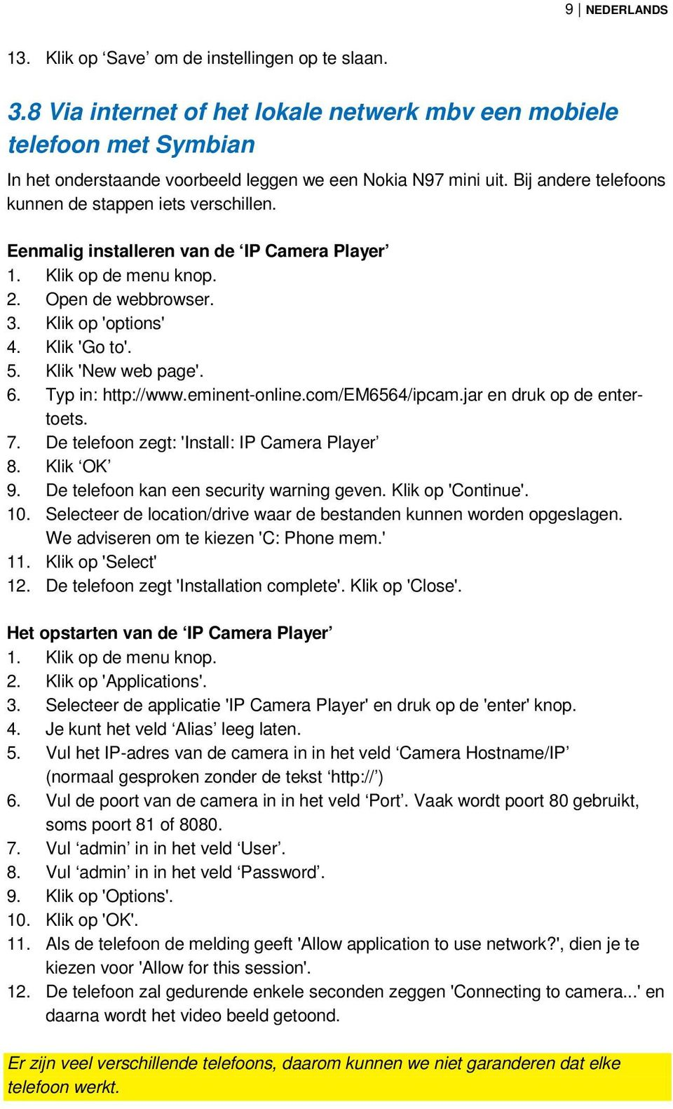 Eenmalig installeren van de IP Camera Player 1. Klik op de menu knop. 2. Open de webbrowser. 3. Klik op 'options' 4. Klik 'Go to'. 5. Klik 'New web page'. 6. Typ in: http://www.eminent-online.
