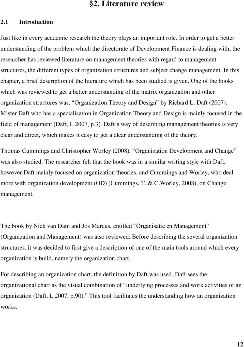 management structures, the different types of organization structures and subject change management. In this chapter, a brief description of the literature which has been studied is given.