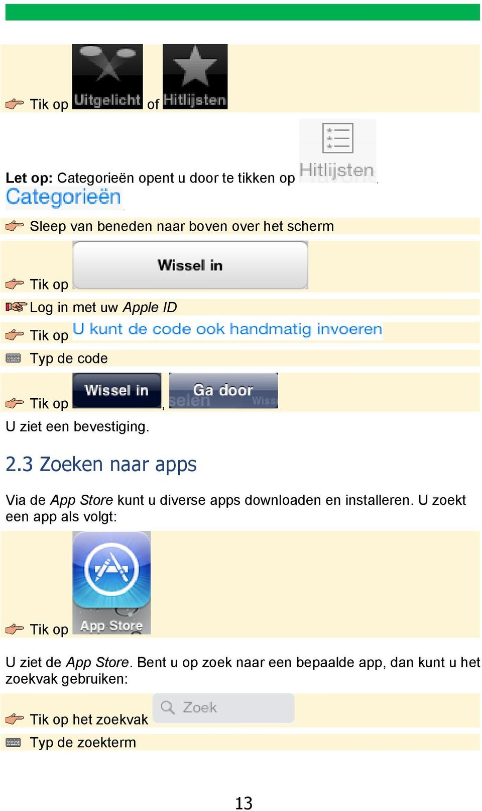 bevestiging. 2.3 Zoeken naar apps Via de App Store kunt u diverse apps downloaden en installeren.