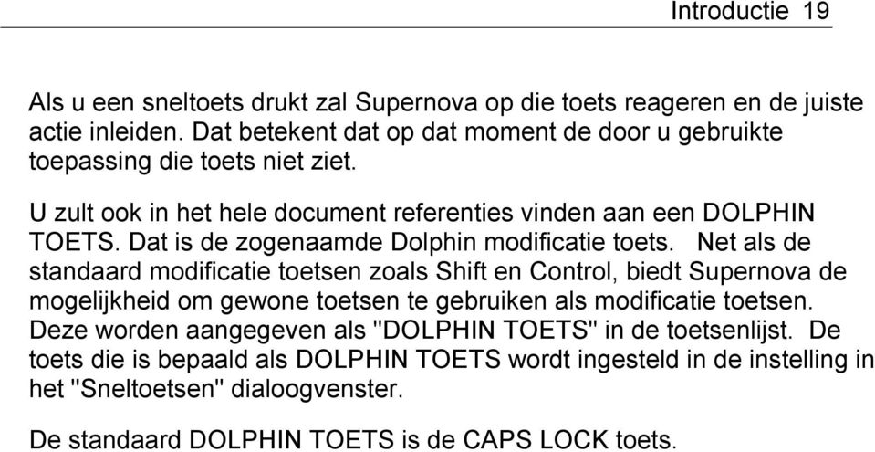 Dat is de zogenaamde Dolphin modificatie toets.