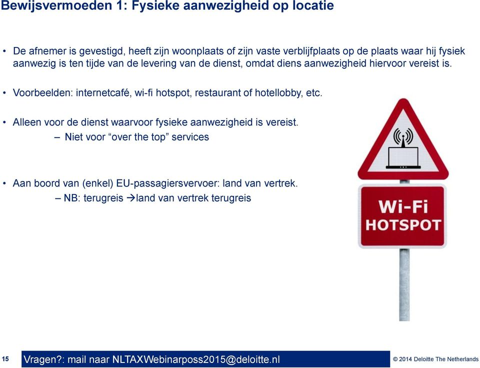 Voorbeelden: internetcafé, wi-fi hotspot, restaurant of hotellobby, etc.