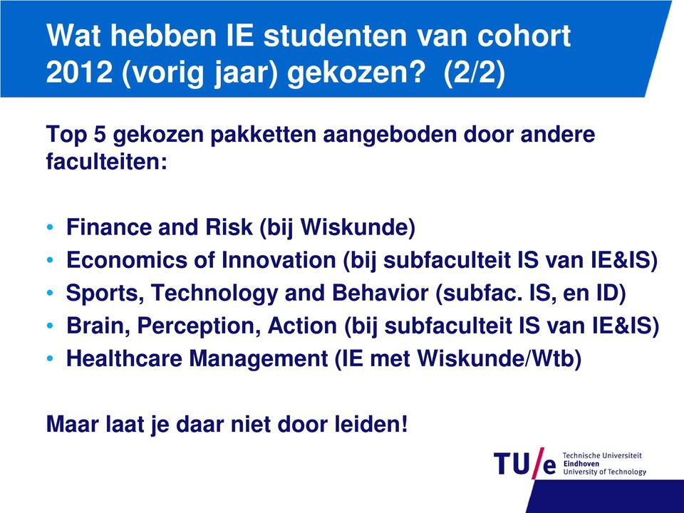Economics of Innovation (bij subfaculteit IS van IE&IS) Sports, Technology and Behavior (subfac.