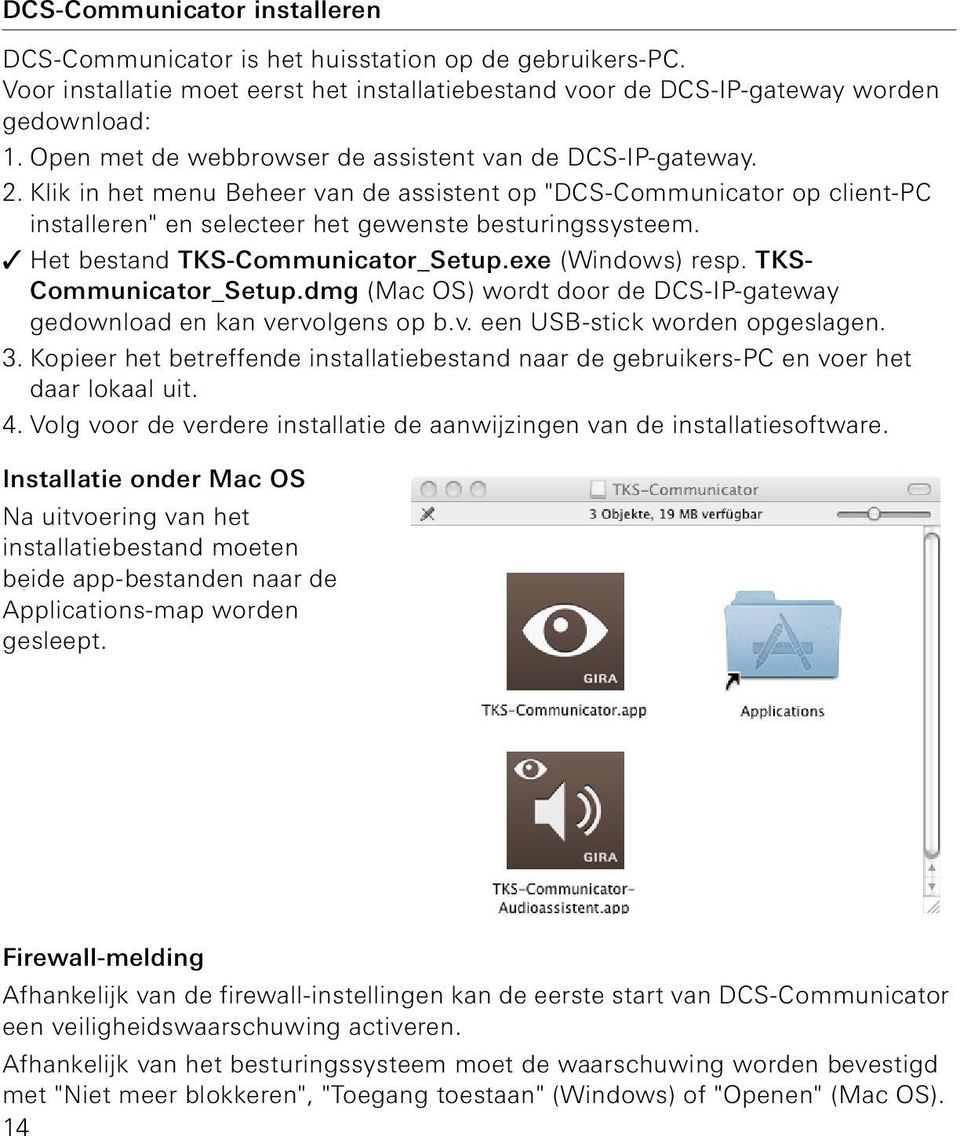 Het bestand TKS-Communicator_Setup.exe (Windows) resp. TKS- Communicator_Setup.dmg (Mac OS) wordt door de gateway gedownload en kan vervolgens op b.v. een USB-stick worden opgeslagen. 3.