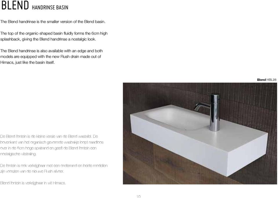 CENTERED The Blend handrinse is also available with an edge and both models HBL01are equipped with the new Flush drain made out of Himacs, w405 x d260 just x like h151the basin itself.
