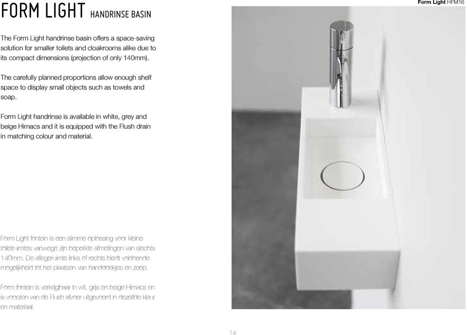 HFM11 w400 x d140 x h85 Form Light handrinse is available in white, grey and beige Himacs and it is equipped with the Flush drain in matching colour and material.
