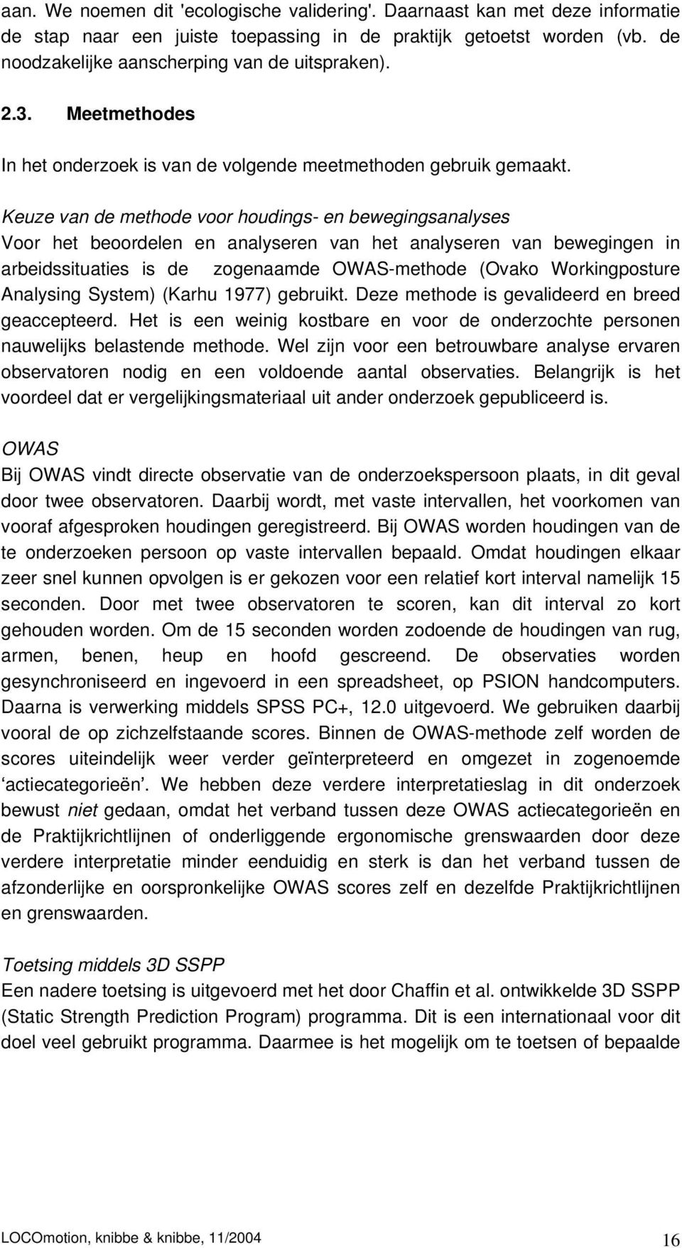 Keuze van de methode voor houdings- en bewegingsanalyses Voor het beoordelen en analyseren van het analyseren van bewegingen in arbeidssituaties is de zogenaamde OWAS-methode (Ovako Workingposture
