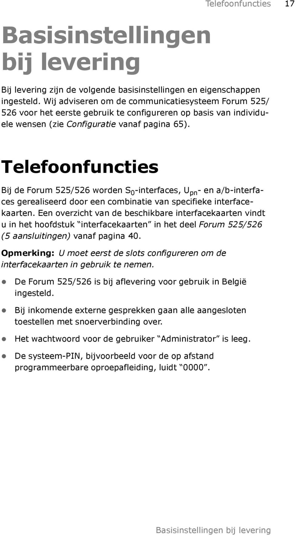 Telefoonfuncties Bij de Forum 525/526 worden S 0 -interfaces, U pn - en a/b-interfaces gerealiseerd door een combinatie van specifieke interfacekaarten.